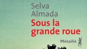 Sous la grande roue / Selva Almada